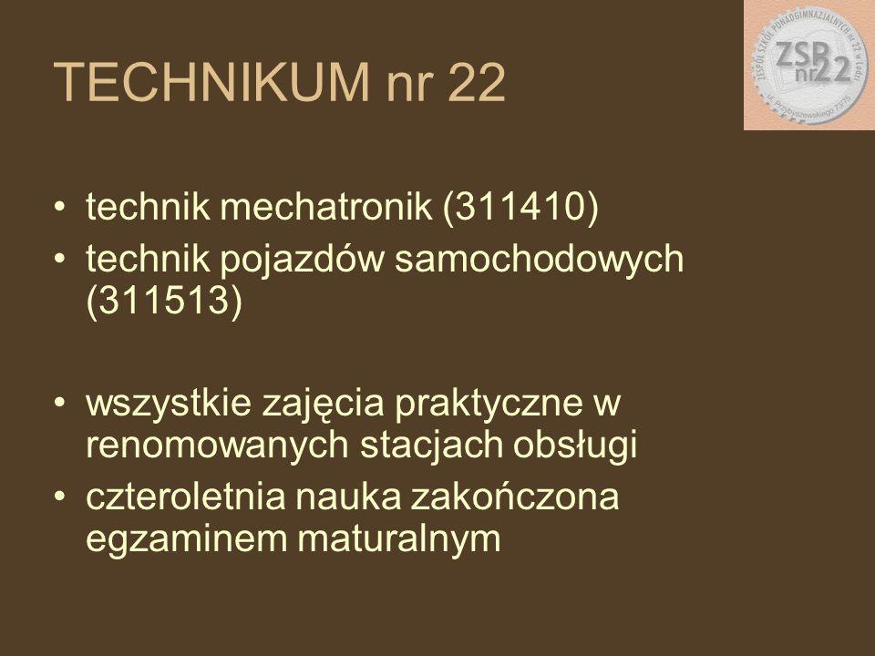 technik mechatronik (311410) technik pojazdów samochodowych (311513) wszystkie zajęcia praktyczne w renomowanych stacjach obsługi czteroletnia nauka zakończona egzaminem maturalnym TECHNIKUM nr 22