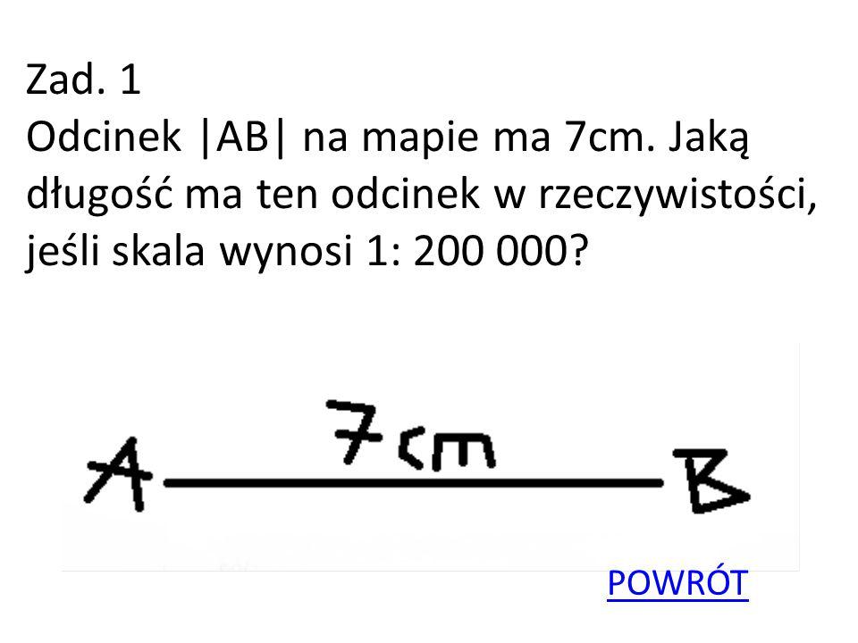 Zad.1 Odcinek |AB| na mapie ma 7cm.