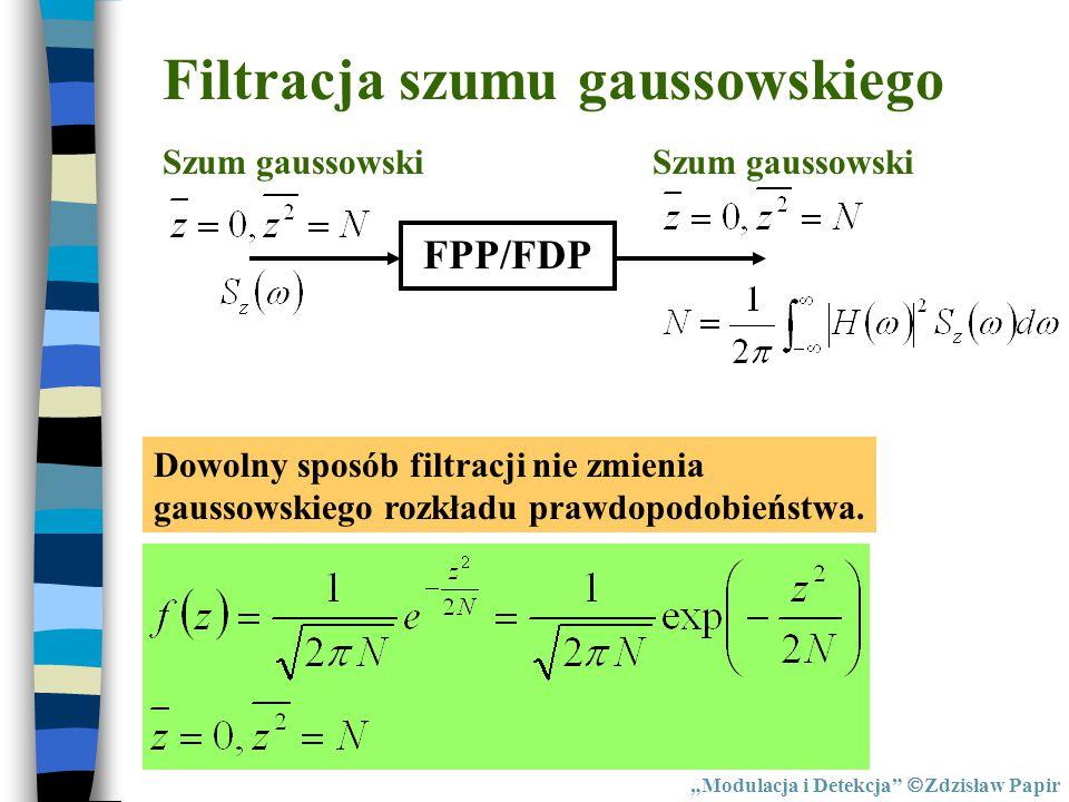 """Filtracja szumu gaussowskiego FPP/FDP Szum gaussowski Dowolny sposób filtracji nie zmienia gaussowskiego rozkładu prawdopodobieństwa. """"Modulacja i Det"""