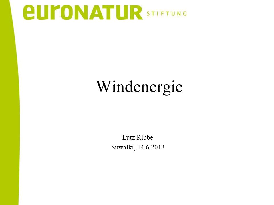Lutz Ribbe Suwalki, 14.6.2013 Windenergie