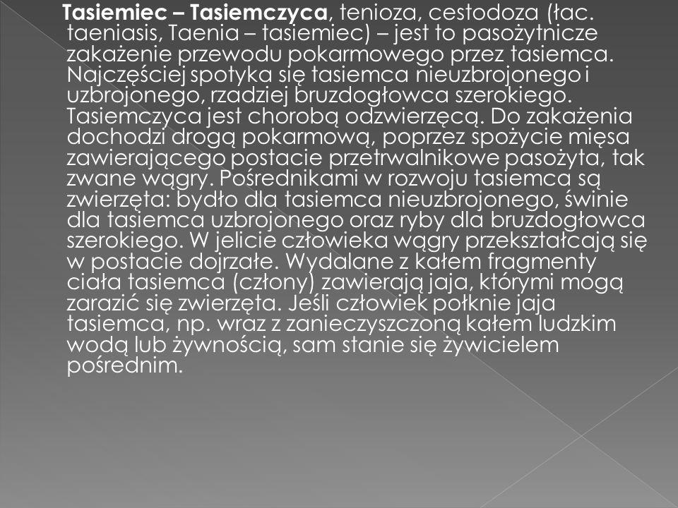 Tasiemiec – Tasiemczyca, tenioza, cestodoza (łac. taeniasis, Taenia – tasiemiec) – jest to pasożytnicze zakażenie przewodu pokarmowego przez tasiemca.