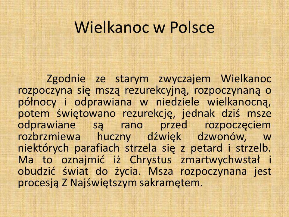 Wielkanoc w Polsce Zgodnie ze starym zwyczajem Wielkanoc rozpoczyna się mszą rezurekcyjną, rozpoczynaną o północy i odprawiana w niedziele wielkanocną