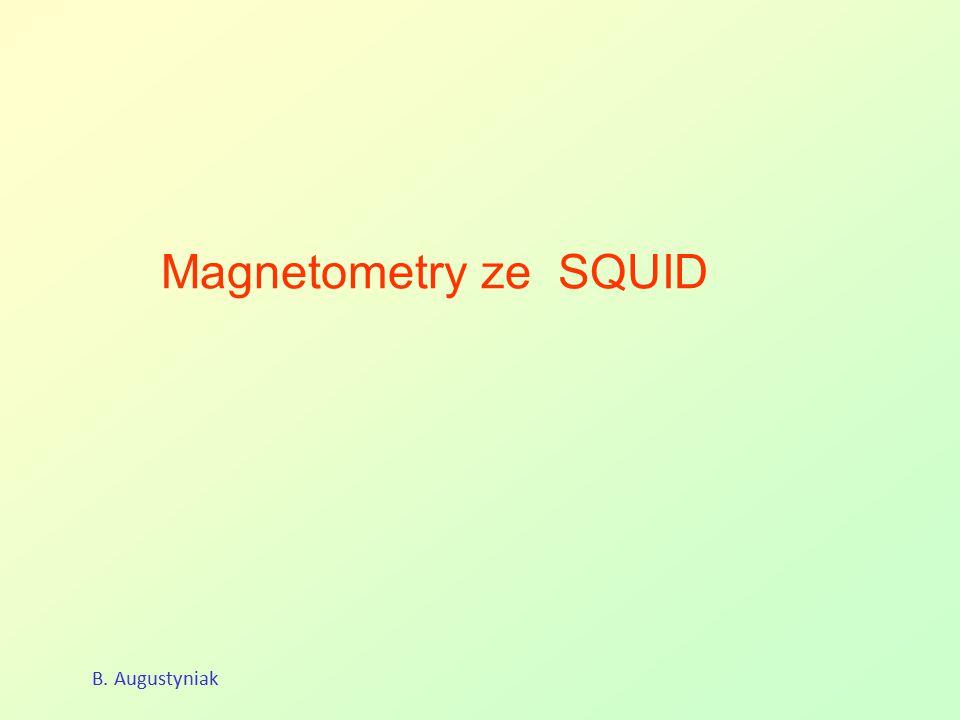 Magnetometry ze SQUID B. Augustyniak
