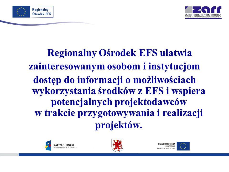 Regionalny Ośrodek EFS ułatwia zainteresowanym osobom i instytucjom dostęp do informacji o możliwościach wykorzystania środków z EFS i wspiera potencjalnych projektodawców w trakcie przygotowywania i realizacji projektów.
