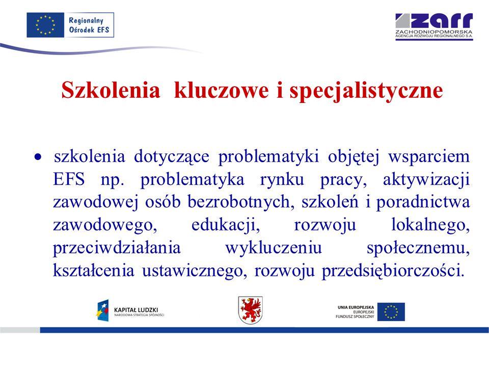 Szkolenia kluczowe i specjalistyczne  szkolenia dotyczące problematyki objętej wsparciem EFS np.