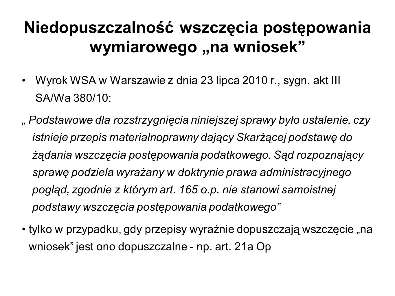 """Niedopuszczalność wszczęcia postępowania wymiarowego """"na wniosek"""" Wyrok WSA w Warszawie z dnia 23 lipca 2010 r., sygn. akt III SA/Wa 380/10: """" Podstaw"""