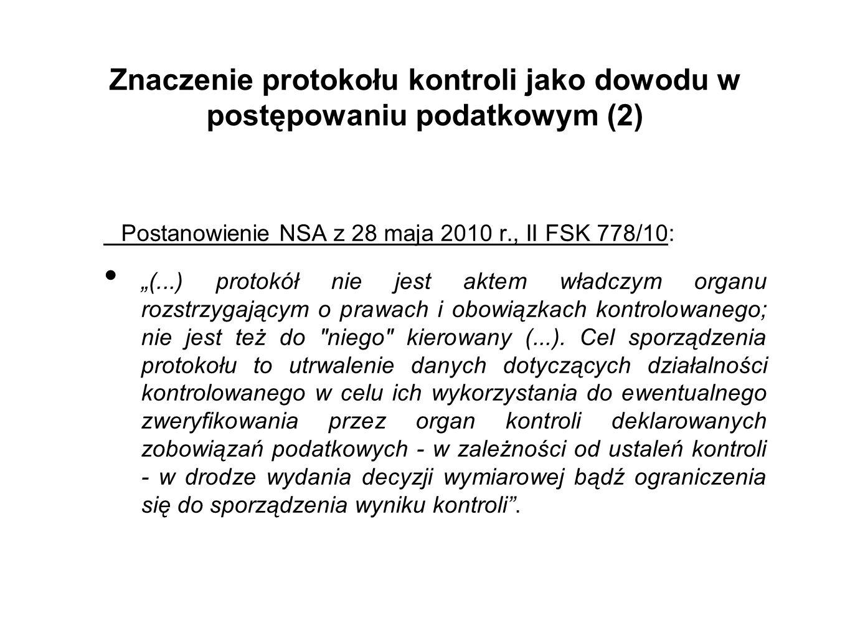 """Znaczenie protokołu kontroli jako dowodu w postępowaniu podatkowym (2) Postanowienie NSA z 28 maja 2010 r., II FSK 778/10: """"(...) protokół nie jest ak"""