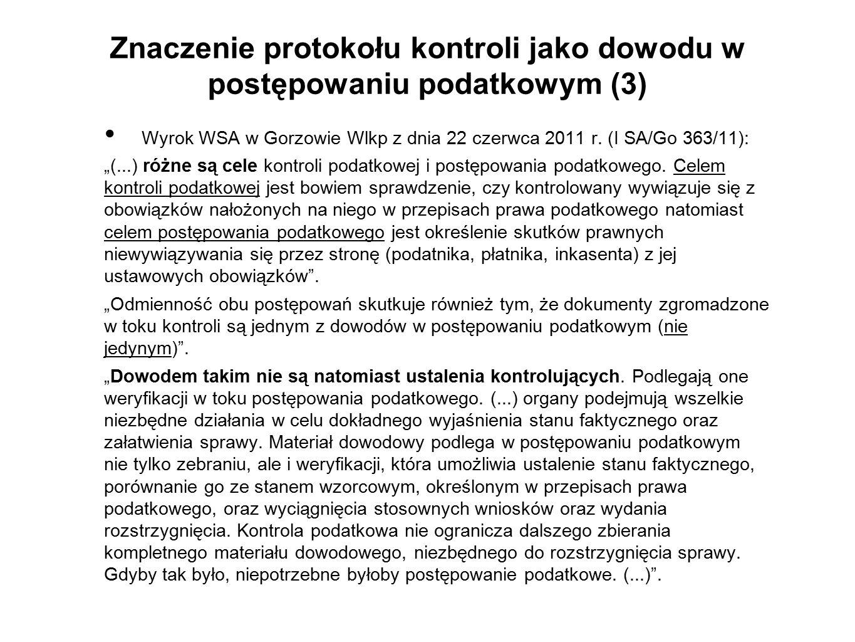 """Znaczenie protokołu kontroli jako dowodu w postępowaniu podatkowym (3) Wyrok WSA w Gorzowie Wlkp z dnia 22 czerwca 2011 r. (I SA/Go 363/11): """"(...) ró"""