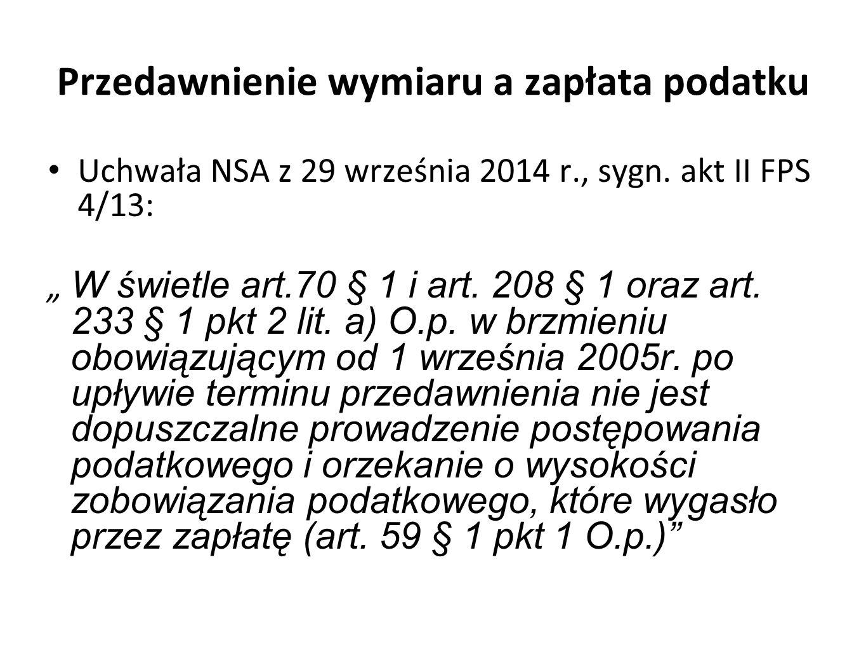"""Przedawnienie wymiaru a zapłata podatku Uchwała NSA z 29 września 2014 r., sygn. akt II FPS 4/13: """" W świetle art.70 § 1 i art. 208 § 1 oraz art. 233"""