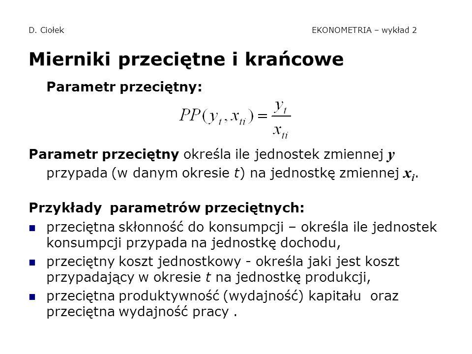 D. Ciołek EKONOMETRIA – wykład 2 Mierniki przeciętne i krańcowe Parametr przeciętny: Parametr przeciętny określa ile jednostek zmiennej y przypada (w