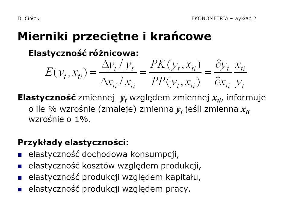 D. Ciołek EKONOMETRIA – wykład 2 Mierniki przeciętne i krańcowe Elastyczność różnicowa: Elastyczność zmiennej y t względem zmiennej x ti, informuje o