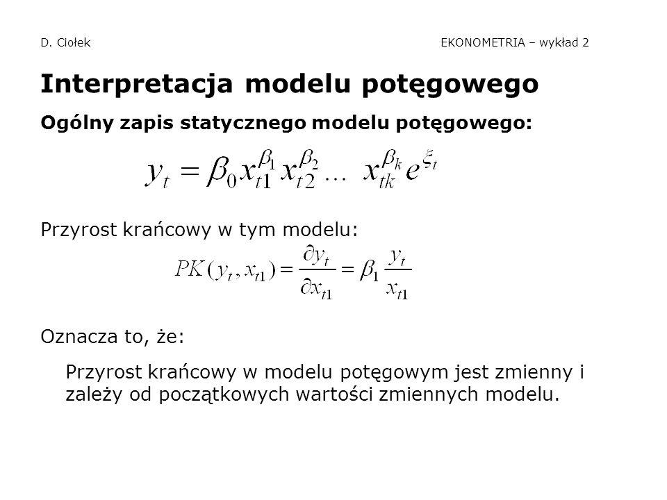 D. Ciołek EKONOMETRIA – wykład 2 Interpretacja modelu potęgowego Ogólny zapis statycznego modelu potęgowego: Przyrost krańcowy w tym modelu: Oznacza t