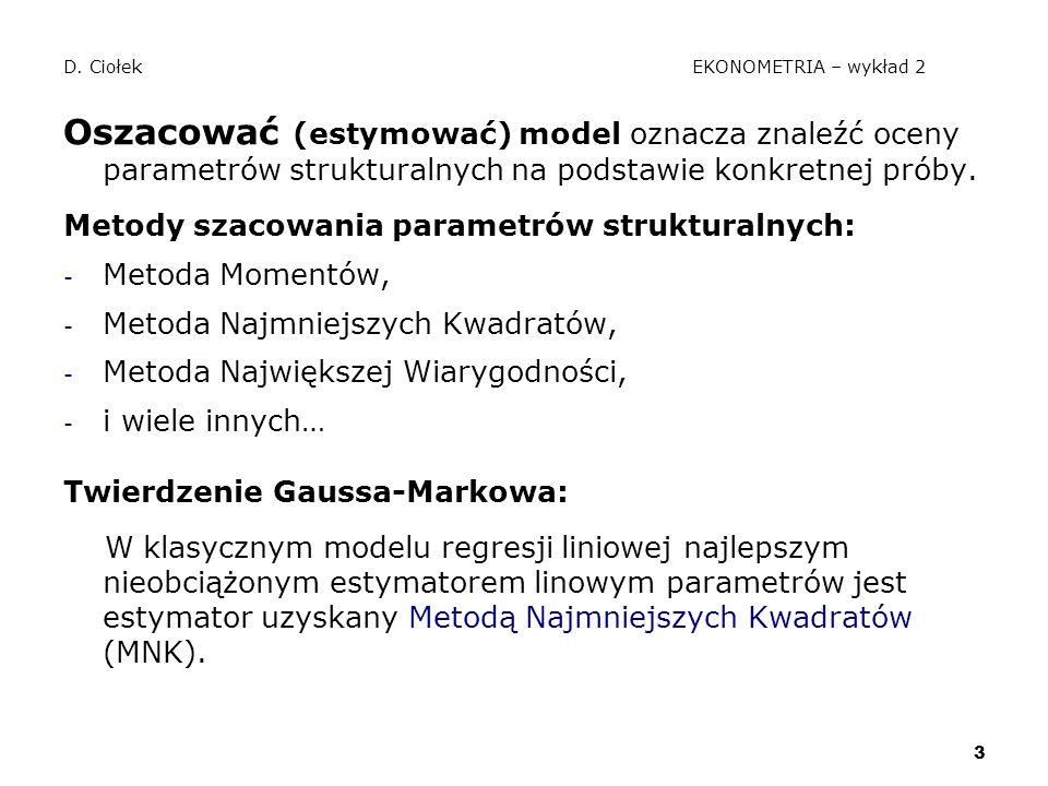 3 D. Ciołek EKONOMETRIA – wykład 2 Oszacować (estymować) model oznacza znaleźć oceny parametrów strukturalnych na podstawie konkretnej próby. Metody s