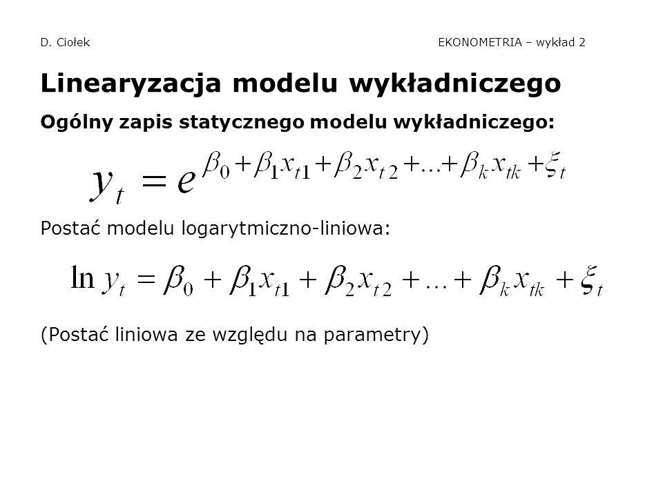 D. Ciołek EKONOMETRIA – wykład 2 Linearyzacja modelu wykładniczego Ogólny zapis statycznego modelu wykładniczego: Postać modelu logarytmiczno-liniowa: