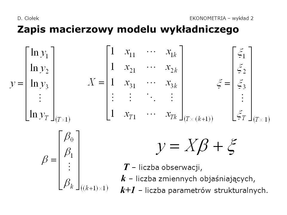 D. Ciołek EKONOMETRIA – wykład 2 Zapis macierzowy modelu wykładniczego T – liczba obserwacji, k – liczba zmiennych objaśniających, k+1 – liczba parame