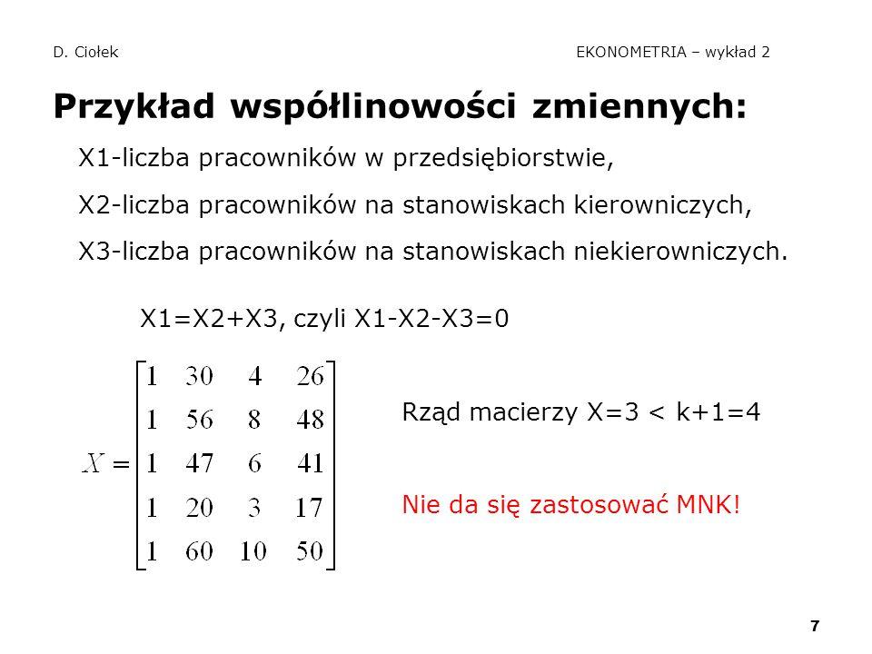 7 D. Ciołek EKONOMETRIA – wykład 2 Przykład współlinowości zmiennych: X1-liczba pracowników w przedsiębiorstwie, X2-liczba pracowników na stanowiskach