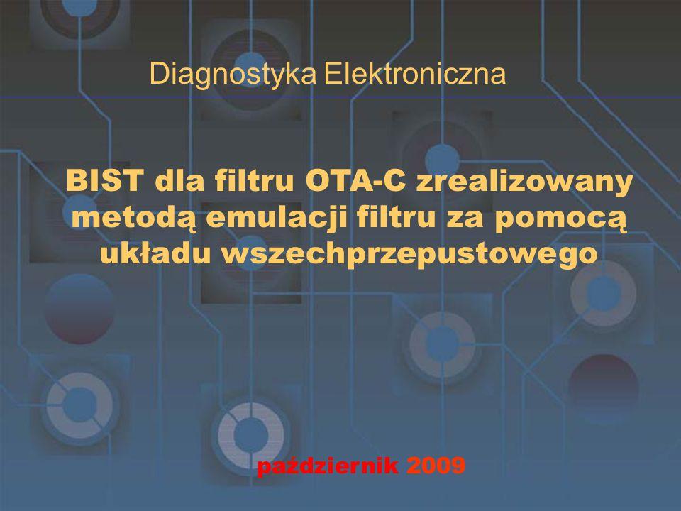 BIST dla filtru OTA-C zrealizowany metodą emulacji filtru za pomocą układu wszechprzepustowego październik 2009 Diagnostyka Elektroniczna