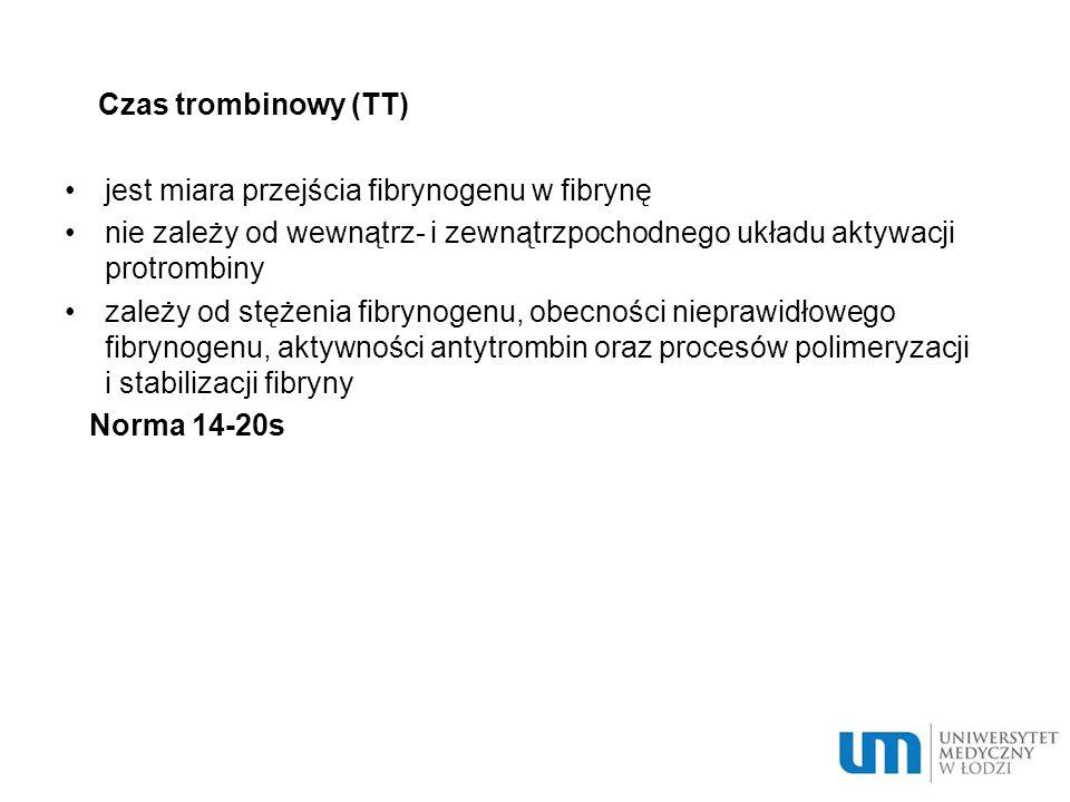 Czas trombinowy (TT) jest miara przejścia fibrynogenu w fibrynę nie zależy od wewnątrz- i zewnątrzpochodnego układu aktywacji protrombiny zależy od stężenia fibrynogenu, obecności nieprawidłowego fibrynogenu, aktywności antytrombin oraz procesów polimeryzacji i stabilizacji fibryny Norma 14-20s