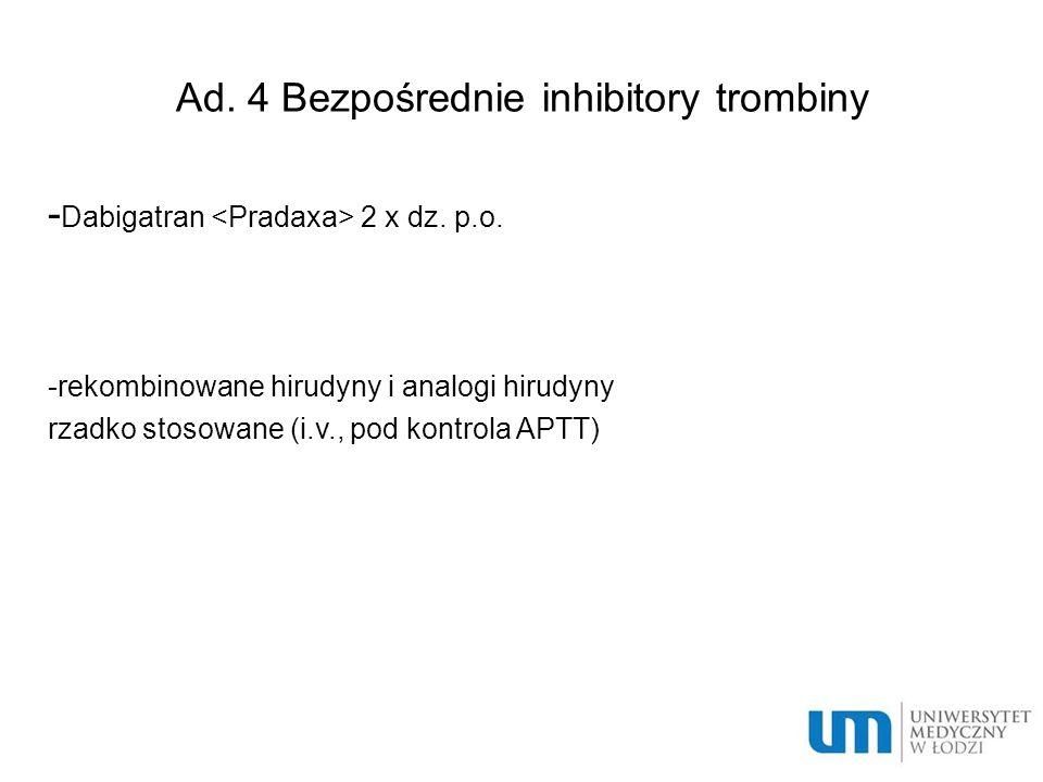 Ad.4 Bezpośrednie inhibitory trombiny - Dabigatran 2 x dz.