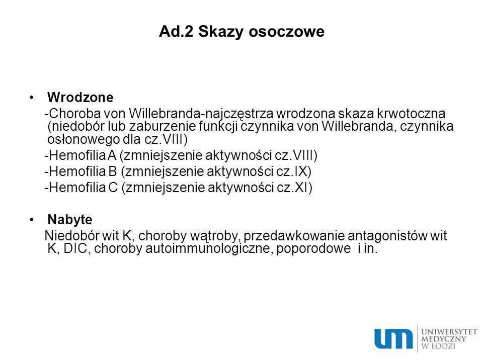 Ad.3 Skazy naczyniowe Wrodzone Wrodzona naczyniakowatość krwotoczna Plamica we wrodzonych chorobach tkanki łącznej np.