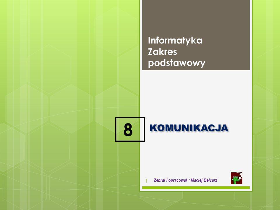 KOMUNIKACJA Informatyka Zakres podstawowy 1 Zebrał i opracował : Maciej Belcarz 8