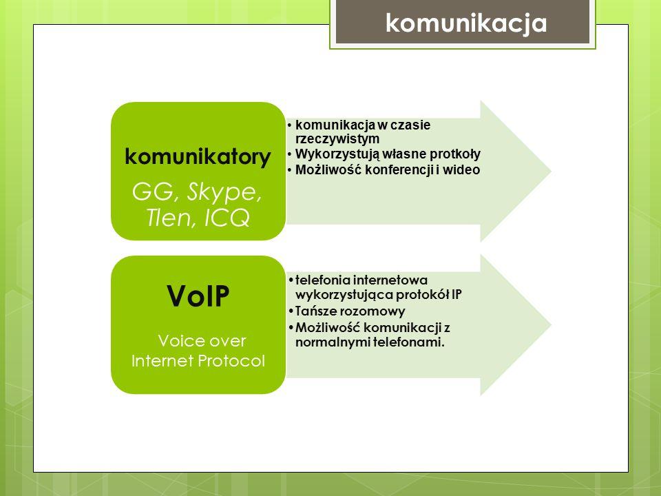 komunikacja komunikacja w czasie rzeczywistym Wykorzystują własne protkoły Możliwość konferencji i wideo komunikatory GG, Skype, Tlen, ICQ telefonia internetowa wykorzystująca protokół IP Tańsze rozomowy Możliwość komunikacji z normalnymi telefonami.