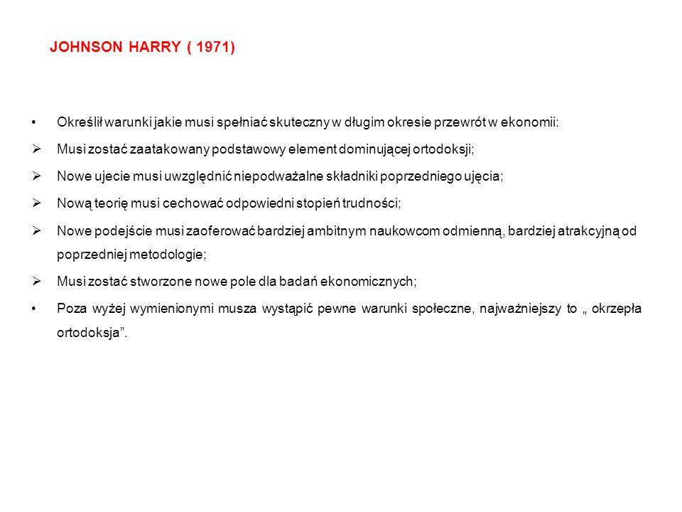 JOHNSON HARRY ( 1971) Określił warunki jakie musi spełniać skuteczny w długim okresie przewrót w ekonomii:  Musi zostać zaatakowany podstawowy elemen