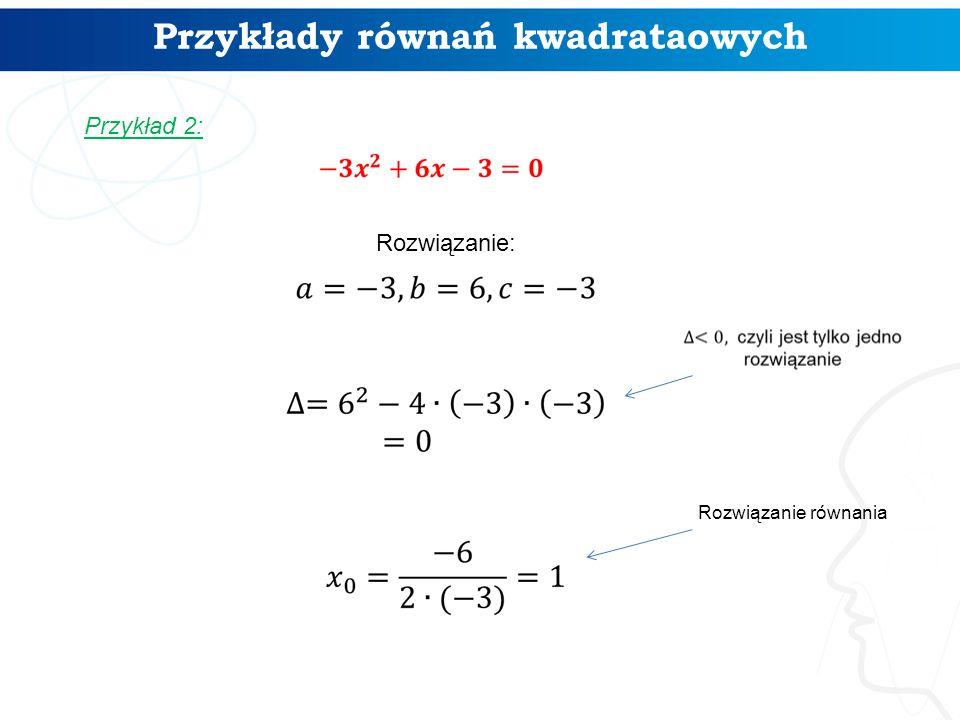 Przykłady równań kwadrataowych Przykład 2: Rozwiązanie: Rozwiązanie równania