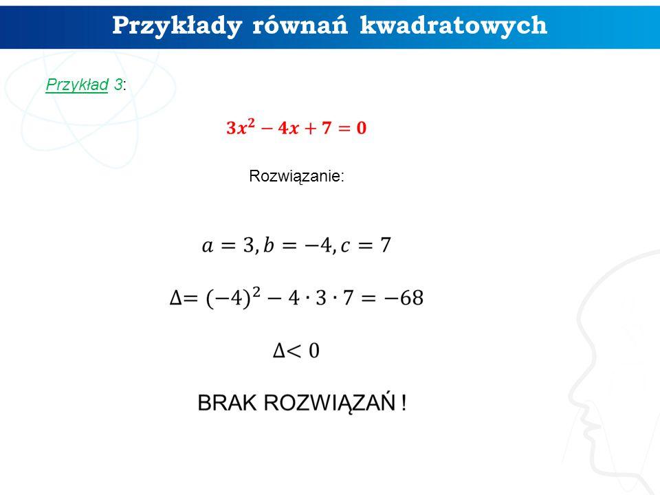 Przykłady równań kwadratowych Przykład 3: Rozwiązanie: