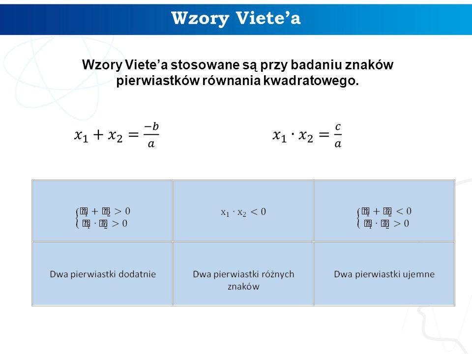 Wzory Viete'a Wzory Viete'a stosowane są przy badaniu znaków pierwiastków równania kwadratowego.