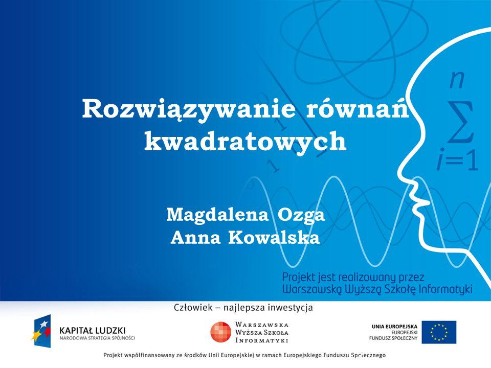 2 Rozwiązywanie równań kwadratowych Magdalena Ozga Anna Kowalska