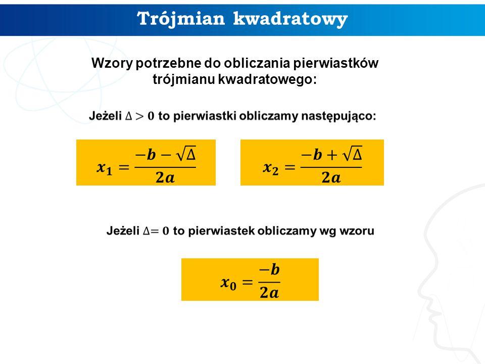 Trójmian kwadratowy Wzory potrzebne do obliczania pierwiastków trójmianu kwadratowego: