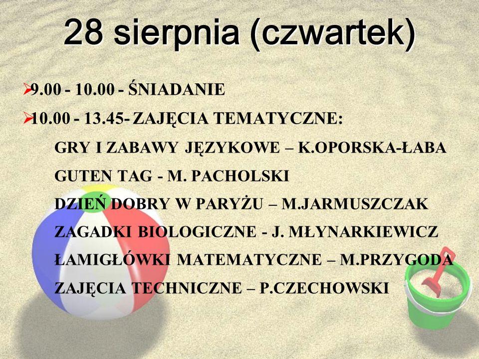 28 sierpnia (czwartek)  9.00 - 10.00 - ŚNIADANIE  10.00 - 13.45- ZAJĘCIA TEMATYCZNE: GRY I ZABAWY JĘZYKOWE – K.OPORSKA-ŁABA GUTEN TAG - M. PACHOLSKI
