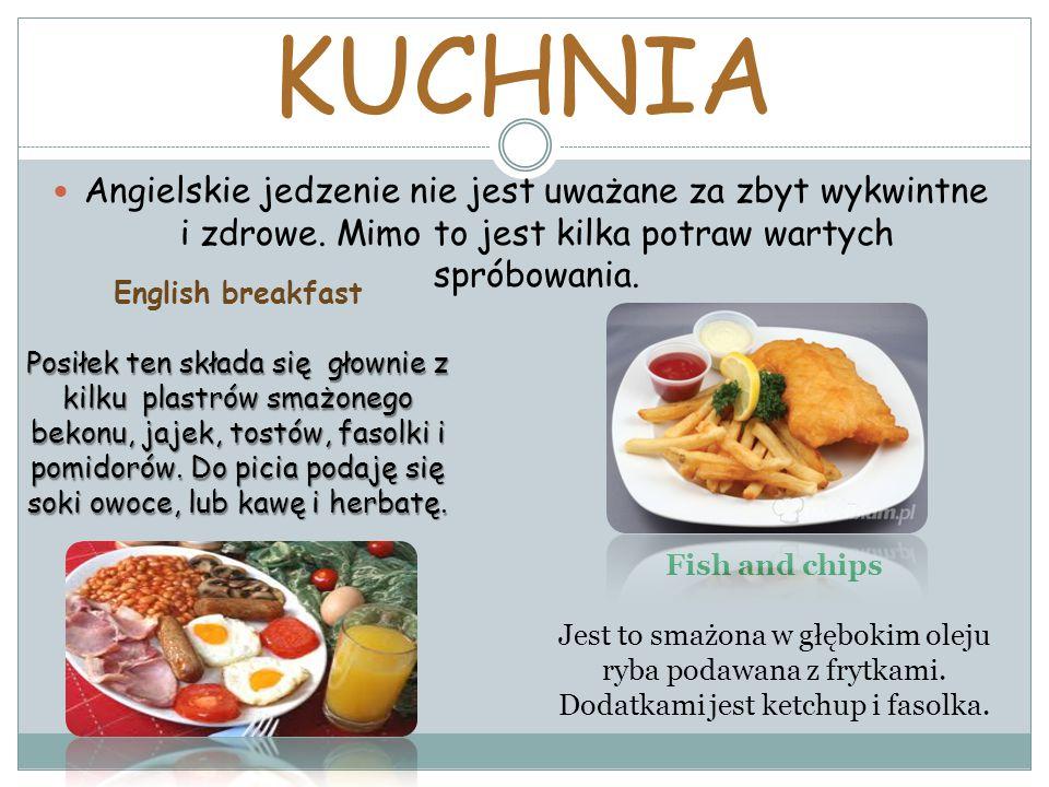 KUCHNIA Angielskie jedzenie nie jest uważane za zbyt wykwintne i zdrowe.