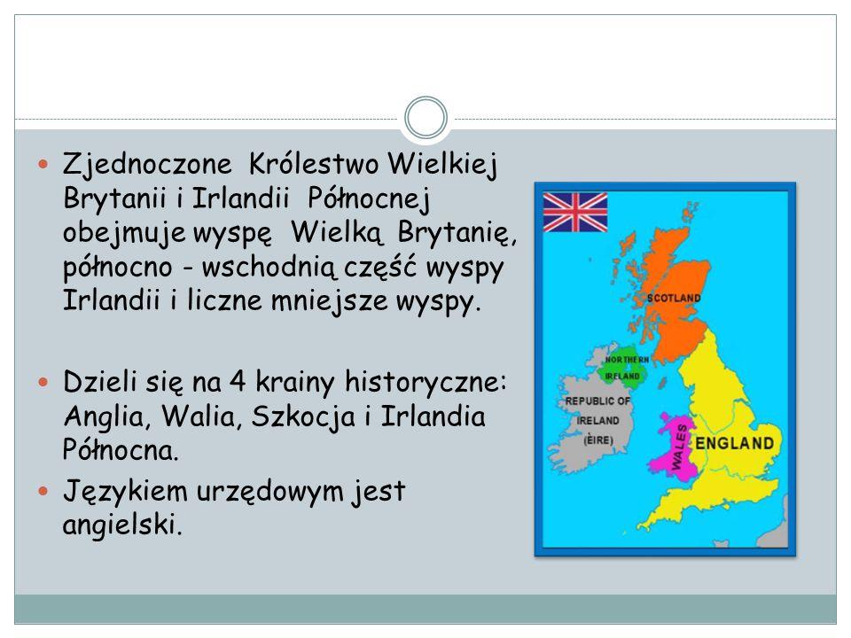 Zjednoczone Królestwo Wielkiej Brytanii i Irlandii Północnej obejmuje wyspę Wielką Brytanię, północno - wschodnią część wyspy Irlandii i liczne mniejsze wyspy.