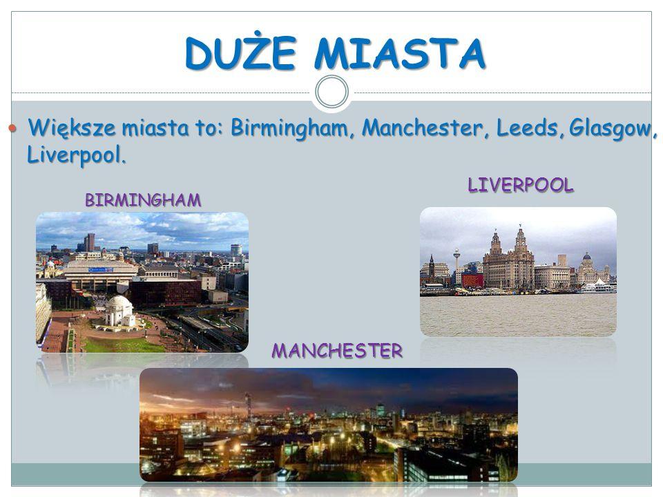DUŻE MIASTA Większe miasta to: Birmingham, Manchester, Leeds, Glasgow, Liverpool. BIRMINGHAM MANCHESTER LIVERPOOL