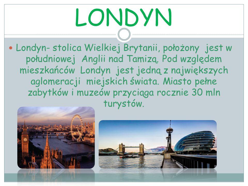 LONDYN Londyn- stolica Wielkiej Brytanii, położony jest w południowej Anglii nad Tamizą.