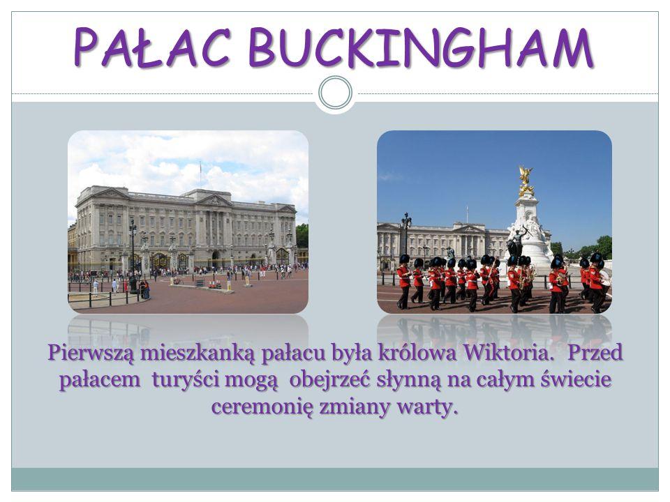 PAŁAC BUCKINGHAM Pierwszą mieszkanką pałacu była królowa Wiktoria.