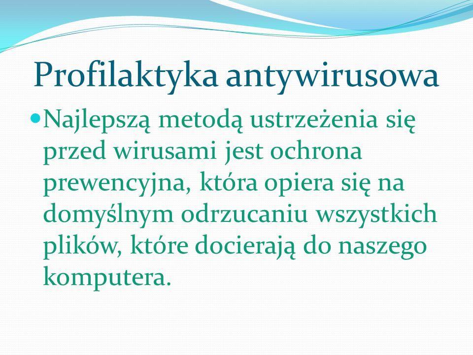 Profilaktyka antywirusowa Najlepszą metodą ustrzeżenia się przed wirusami jest ochrona prewencyjna, która opiera się na domyślnym odrzucaniu wszystkic