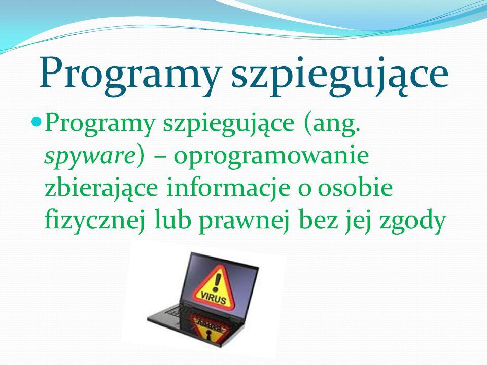 Programy szpiegujące Programy szpiegujące (ang. spyware) – oprogramowanie zbierające informacje o osobie fizycznej lub prawnej bez jej zgody