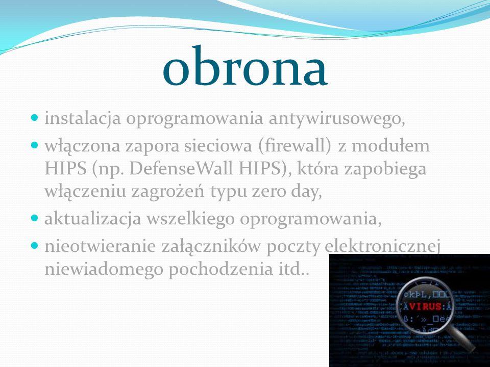 obrona instalacja oprogramowania antywirusowego, włączona zapora sieciowa (firewall) z modułem HIPS (np. DefenseWall HIPS), która zapobiega włączeniu