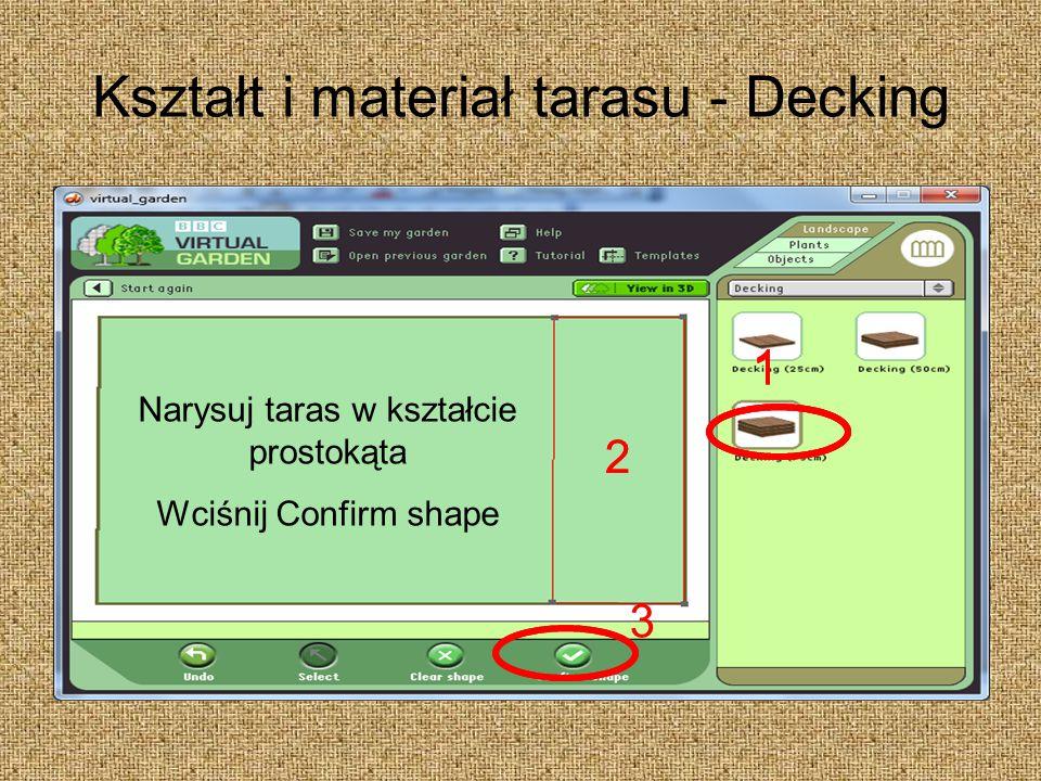 Kształt i materiał tarasu - Decking 1 2 11 2 1 Narysuj taras w kształcie prostokąta Wciśnij Confirm shape 3 1 1 2