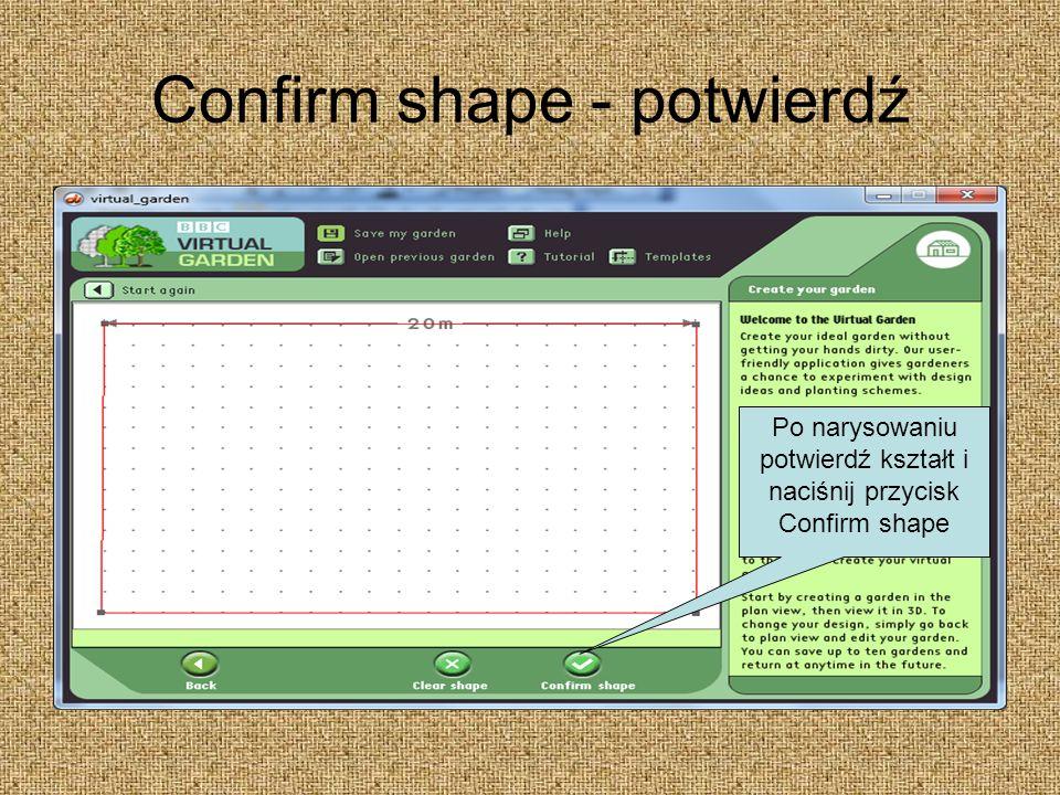 Confirm shape - potwierdź Po narysowaniu potwierdź kształt i naciśnij przycisk Confirm shape