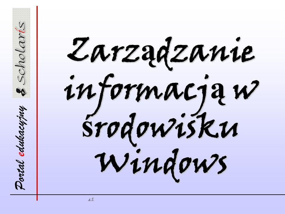 Portal edukacyjny A.Ś. Zarz ą dzanie informacj ą w ś rodowisku Windows