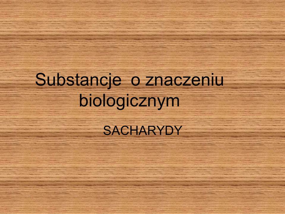 Substancje o znaczeniu biologicznym SACHARYDY