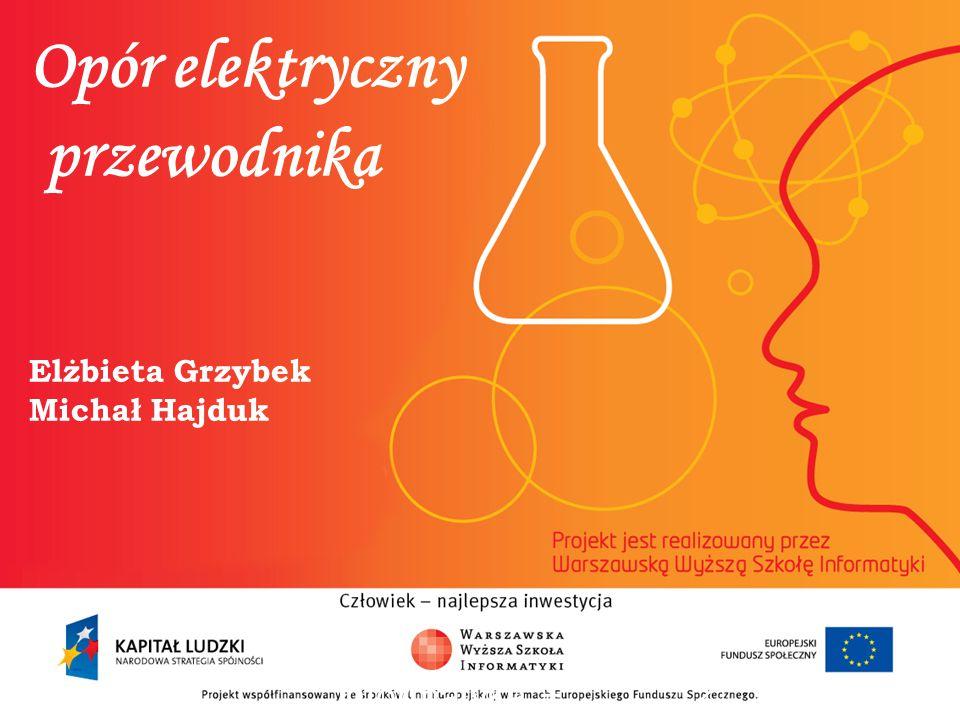 Opór elektryczny przewodnika Elżbieta Grzybek Michał Hajduk informatyka + 2