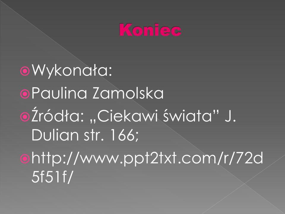 """ Wykonała:  Paulina Zamolska  Źródła: """"Ciekawi świata J."""