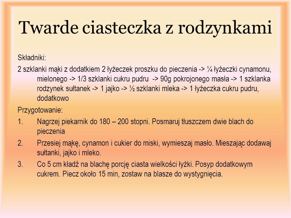 Twarde ciasteczka z rodzynkami Składniki: 2 szklanki mąki z dodatkiem 2 łyżeczek proszku do pieczenia -> ¼ łyżeczki cynamonu, mielonego -> 1/3 szklank