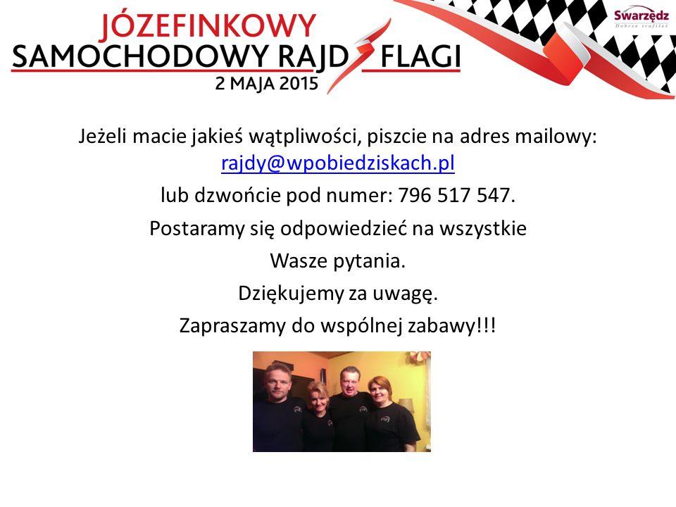 Jeżeli macie jakieś wątpliwości, piszcie na adres mailowy: rajdy@wpobiedziskach.pl rajdy@wpobiedziskach.pl lub dzwońcie pod numer: 796 517 547. Postar