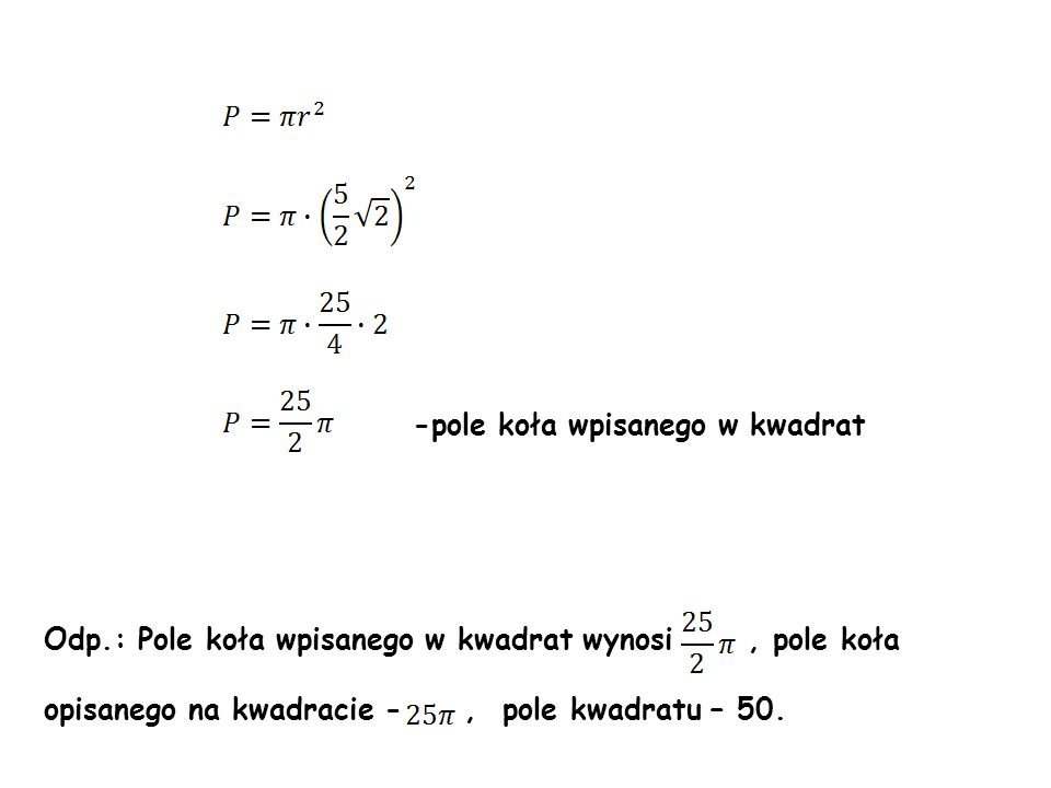 -pole koła wpisanego w kwadrat Odp.: Pole koła wpisanego w kwadrat wynosi, pole koła opisanego na kwadracie -, pole kwadratu – 50.
